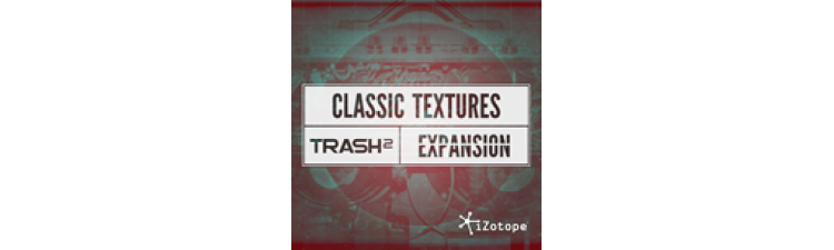 iZotope: Trash 2 Expansion Packs CLASSIC TEXTURES