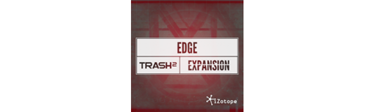 iZotope: Trash 2 Expansion Packs EDGE